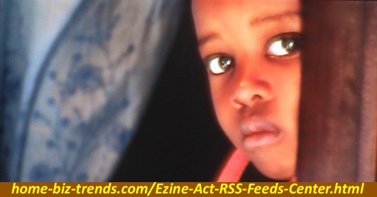 Home Biz Trends - Ezine Act RSS Feeds Center: Serious look for hope in African Child's Eyes on the Newsfeed.