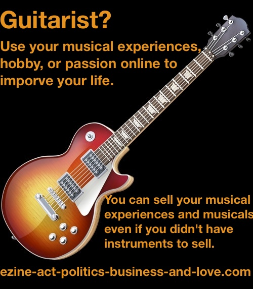 Ezine Acts Music: Guitarist? As a musician you could write and provide musical lessons online to improve your life.