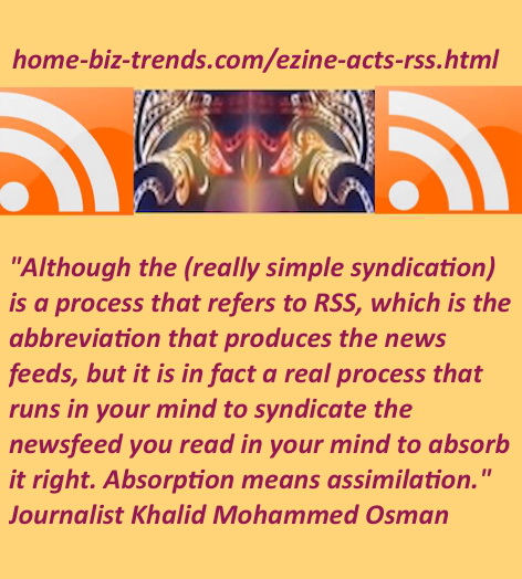 Home Biz Trends - Ezine Acts RSS: A quote by journalist Khalid Mohammed Osman about RSS.