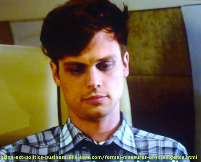 Formal Measures of Intelligence: People with high formal measures of intelligence, Matthew Gray Gubler, Dr. Spencer Reid in Criminal Minds.